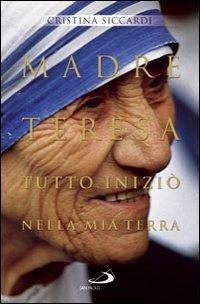 Madre Teresa: Tutto iniziò nella mia terra. Cristina Siccardi | Libro | Itacalibri