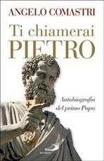Ti chiamerai Pietro: Autobiografia del primo Papa. Angelo Comastri | Libro | Itacalibri
