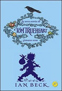 La vera storia di Tom Trueheart giovane eroe - Ian Beck | Libro | Itacalibri