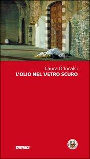 L'olio nel vetro scuro - Laura D'Incalci   Libro   Itacalibri