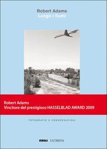 Lungo i fiumi: Fotografie e conversazioni. Robert Adams | Libro | Itacalibri
