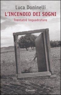 L'incendio dei sogni: Trentatré inquadrature. Luca Doninelli | Libro | Itacalibri
