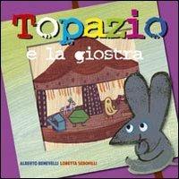 Topazio e la giostra - Alberto Benevelli | Libro | Itacalibri