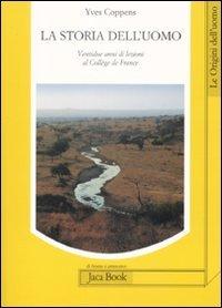 La storia dell'uomo: Ventidue anni di lezioni al Collège de France. Yves Coppens   Libro   Itacalibri