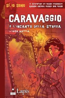 Caravaggio e l'incanto della strega - Luisa Mattia | Libro | Itacalibri