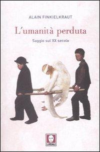 L'umanità perduta: Saggio sul XX secolo. Alain Finkielkraut | Libro | Itacalibri