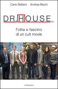 Dr. House MD: Follia e fascino di un cult movie. Carlo Valerio Bellieni, Andrea Bechi | Libro | Itacalibri