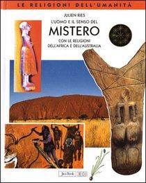 L'uomo e il senso del Mistero: con le religioni dell'Africa e dell'Australia. Julien Ries | Libro | Itacalibri