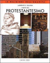 I tratti del Protestantesimo - Lawrence E. Sullivan | Libro | Itacalibri