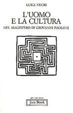 L'uomo e la cultura: nel magistero di Giovanni Paolo II. Luigi Negri | Libro | Itacalibri