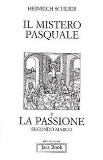 Il mistero pasquale e La passione secondo Marco - Heinrich Schlier | Libro | Itacalibri