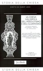 La Chiesa nell'epoca dell'Assolutismo e dell'Illuminismo: Egemonia francese - Giansenismo - Missioni (XVII-XVIII secolo). AA.VV. | Libro | Itacalibri