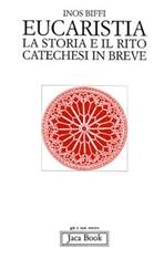Eucaristia: La storia e il rito<br>Catechesi in breve. Inos Biffi | Libro | Itacalibri