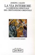 La via interiore: La direzione spirituale del Cristianesimo orientale. Joseph J. Allen | Libro | Itacalibri