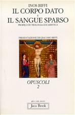 Il corpo dato e il sangue sparso: Profilo di teologia eucaristica. Inos Biffi | Libro | Itacalibri