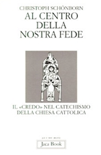 Al centro della nostra fede: Il «Credo» nel Catechismo della Chiesa Cattolica. Christoph Schönborn | Libro | Itacalibri
