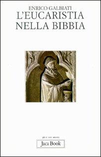L'eucaristia nella Bibbia - Enrico Galbiati | Libro | Itacalibri