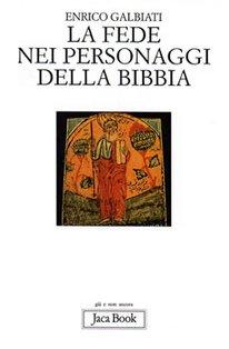 La fede nei personaggi della Bibbia - Enrico Galbiati | Libro | Itacalibri
