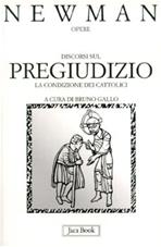Discorsi sul pregiudizio: La condizione dei cattolici. John Henry Newman | Libro | Itacalibri