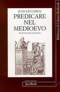 Predicare nel Medioevo - Jean Leclercq   Libro   Itacalibri