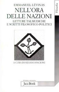 Nell'ora delle nazioni: Letture talmudiche e scritti filosofico-politici. Emmanuel Lévinas | Libro | Itacalibri