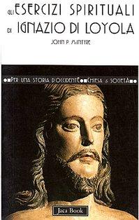 Gli esercizi spirituali di Ignazio di Loyola - John P. McIntyre | Libro | Itacalibri