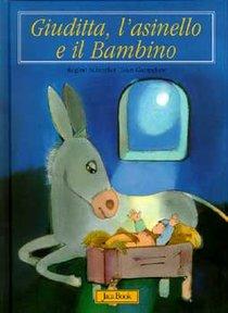 Giuditta, l'asinello e il Bambino - Ivan Gantschev, Regine Schindler | Libro | Itacalibri