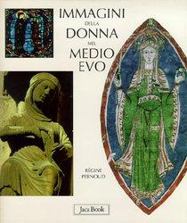 Immagini della donna nel medioevo - Régine Pernoud | Libro | Itacalibri