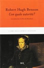 Con quale autorità? - Robert Hugh Benson | Libro | Itacalibri