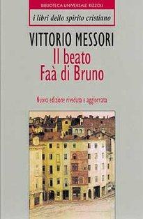Il beato Faà di Bruno: Un cristiano in un mondo ostile. Vittorio Messori | Libro | Itacalibri