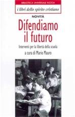 Difendiamo il futuro: Interventi per la libertà della scuola. AA.VV. | Libro | Itacalibri