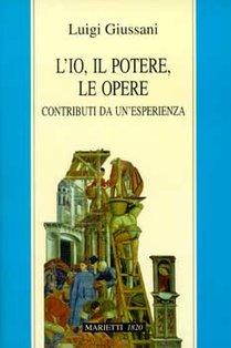 L'io, il potere, le opere: Contributi da un'esperienza. Luigi Giussani | Libro | Itacalibri