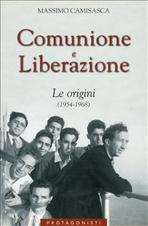 Comunione e Liberazione.  Le origini (1954-1968) - Massimo Camisasca | Libro | Itacalibri