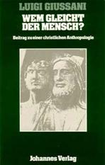 Wem gleicht der Mensch: Beitrag zu einer christlichen Anthropologie. Luigi Giussani | Libro | Itacalibri