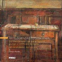 Arte, scienza e conoscenza: Sui meccanismi con cui la ragione giunge a conoscere la realtà<br><i>Ad uso di medici, ma non solo</i>. Giorgio Bordin   Libro   Itacalibri
