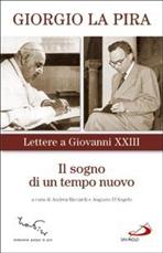 Il sogno di un tempo nuovo: Lettere a Giovanni XXIII. Giorgio La Pira | Libro | Itacalibri