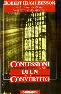 Confessioni di un convertito - Robert Hugh Benson | Libro | Itacalibri