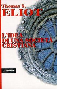 L'idea di una società cristiana - Thomas Stearn Eliot | Libro | Itacalibri