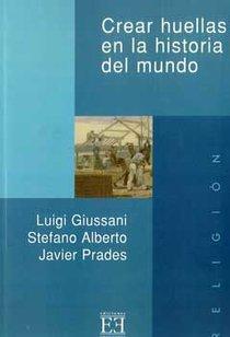 Crear huellas en la historia del mundo - Luigi Giussani, Javier Prades, Stefano Alberto   Libro   Itacalibri