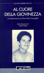 Al cuore della giovinezza: La testimonianza di Gian Maria Fumagalli. Gianni Mereghetti | Libro | Itacalibri