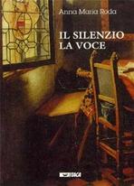 Il silenzio. La voce - Anna Maria Roda | Libro | Itacalibri