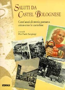 Saluti da Castel Bolognese - Pier Paolo Sangiorgi | Libro | Itacalibri