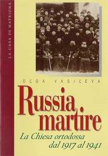 Russia martire: La Chiesa ortodossa dal 1917 al 1941. Olga Vasil'eva | Libro | Itacalibri