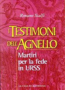I Testimoni dell'Agnello: Martiri per la fede in URSS. Romano Scalfi | Libro | Itacalibri