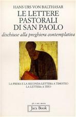 Le lettere pastorali di San Paolo: La prima e la seconda lettera a Timoteo. La lettera a Tito. Hans Urs von Balthasar | Libro | Itacalibri