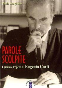 Parole scolpite: I giorni e l'opera di Eugenio Corti. Paola Scaglione | Libro | Itacalibri
