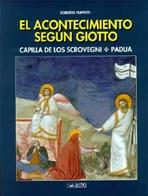 El acontecimiento segun Giotto: Capilla de los Scrovegni. Padua. Roberto Filippetti | Libro | Itacalibri