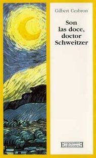 Son las doce, doctor Schweitzer: Pieza en dos actos. Gilbert Cesbron | Libro | Itacalibri