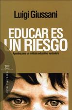 Educar es un riesgo - n.e: Apuntes para un método educativo verdadero. Luigi Giussani | Libro | Itacalibri