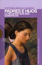 Padres e hijos: La relación que nos constituye. Vittoria Maioli Sanese | Libro | Itacalibri